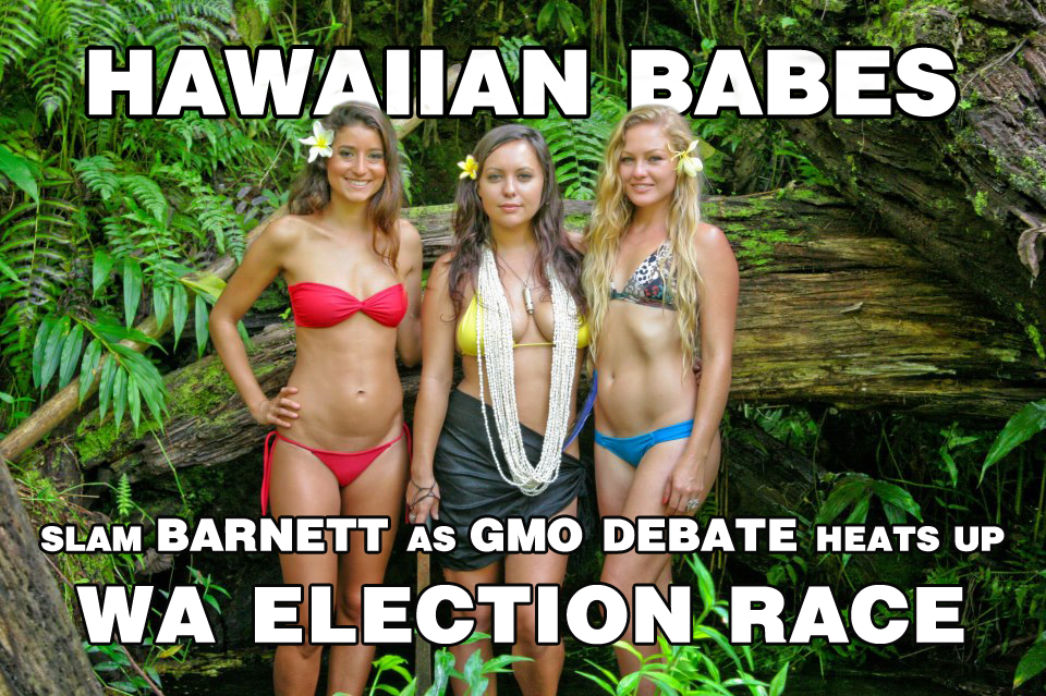 Hawaii Babes Against Biotech slam Barnett in WA Election race